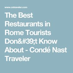 The Best Restaurants in Rome Tourists Don't Know About - Condé Nast Traveler
