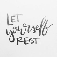 No matter now busy life gets, always find the time to let yourself rest..