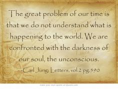 The great problem of our time is that we do not understand what...