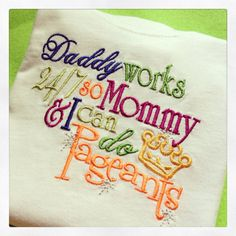 Daddy Works So Mommy & I can Do Pageants embroidered Shirt on Etsy, $15.00