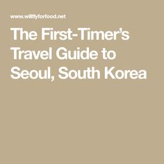 The First-Timer's Travel Guide to Seoul, South Korea