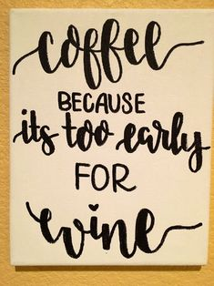 Coffee sign, too early for wine #coffeequotes