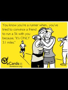 Too funny.. I say it all the time!! It's only 3.1 miles :))  5k