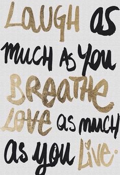 laugh as much as you breathe | #wordstoliveby