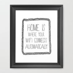 home is where your wifi connects automatically Framed Art Print by Sara Eshak / Society6