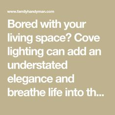 Bored with your living space? Cove lighting can add an understated elegance and breathe life into the most uninspiring room. We'll show you how we built our