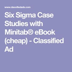 Six Sigma Case Studies with Minitab® eBook (cheap) - Classified Ad