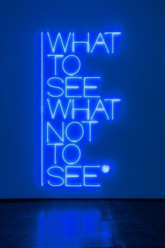 Available for sale from Galleria Fumagalli, Maurizio Nannucci, What to see what not to see Blue neon, 310 × 160 × 5 cm Blue Quotes, Neon Quotes, Blue Words, Neon Words, Blue Aesthetic Dark, Aesthetic Colors, Aesthetic Pictures, Aesthetic Anime, Blue Wallpaper Iphone