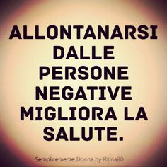 Moving away from negative people improves health. Peace Quotes, Life Quotes, Italian Quotes, Negative People, Italian Language, Vignettes, Quote Of The Day, Einstein, Writing
