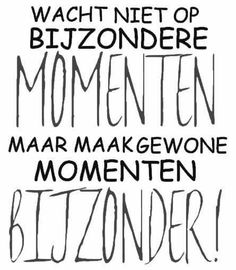 {Don't wait on strange moments make normal moments strange} Happy Quotes, Positive Quotes, Best Quotes, Funny Quotes, Nice Quotes, The Words, Cool Words, Dutch Words, Dutch Quotes