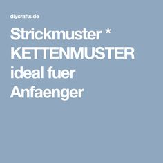 Strickmuster * KETTENMUSTER ideal fuer Anfaenger