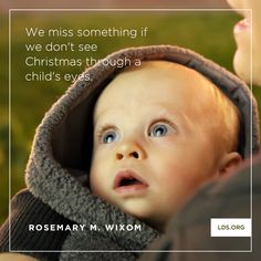 """""""We miss something if we don't see Christmas through a child's eyes."""" —Sister Rosemary Wixom"""