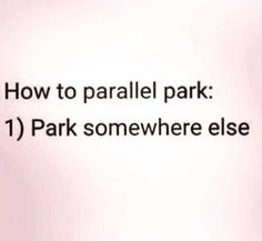 Funny but so damn true. I will park at the end of the parking lot before I parallel park. Me Quotes, Funny Quotes, Funny Memes, Jokes, Hilarious Sayings, Funny Comebacks, Witty Quotes, Couple Quotes, Belly Laughs