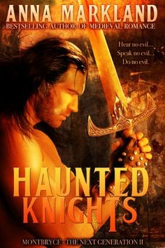 Haunted Knights (Montbryce~The Next Generation Historical Romance) by Anna Markland, http://www.amazon.com/dp/B00DBA1M62/ref=cm_sw_r_pi_dp_piFysb0DPV9B2