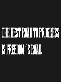 The best road to progress is freedom's road. John F. Kennedy