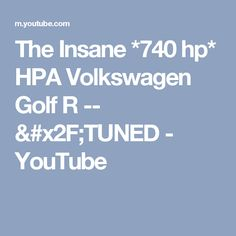 The Insane *740 hp* HPA Volkswagen Golf R -- /TUNED - YouTube