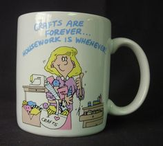 Crafts Are Forever...Housework is Whenever Mug by DustedMemories