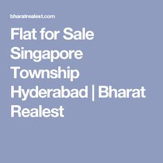 Flat for Sale Singapore Township Hyderabad | Bharat Realest