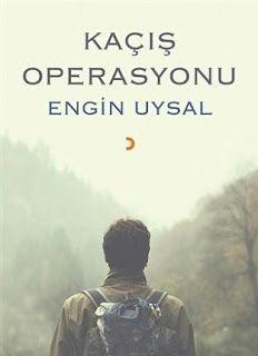 Kaçış Operasyonu - Engin Uysal   LEVLA'NIN NOT DEFTERİ Blog, Blogging