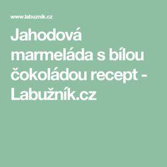Jahodová marmeláda s bílou čokoládou recept - Labužník.cz