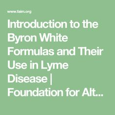 Introduction to the Byron White Formulas and Their Use in Lyme Disease   Foundation for Alternative and Integrative Medicine