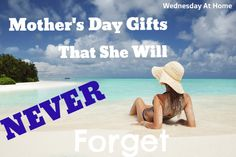 Mother's Day Gifts That She Will Never Forget - What great ideas!