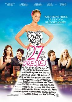 27 Dresses (2008) - Katherine Heigl, James Marsden & Malin Akerman - Two things about Jane: she never says no to her friends (she's been a bridesmaid 27 times and selflessly plans friends' weddings), and she's in love with her boss, George, nurturing dreams of a lovely, romantic wedding of her own. Her flirtatious younger sister Tess comes to town. Jane silently watches George fall for Tess, a manipulative pretender. Worse, Jane may be called upon to plan their wedding.