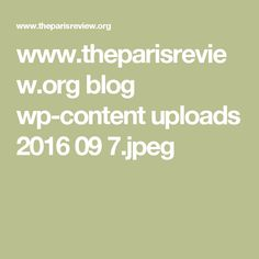 www.theparisreview.org blog wp-content uploads 2016 09 7.jpeg