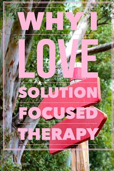 Why I love Solution-Focused Therapy how to find a therapist psychotherapy first therapy session