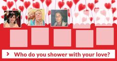 Who do you shower with your love?