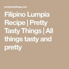 Filipino Lumpia Recipe | Pretty Tasty Things | All things tasty and pretty