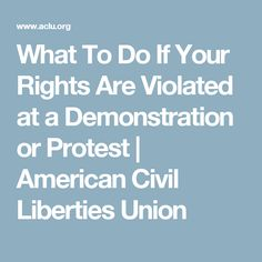 What To Do If Your Rights Are Violated at a Demonstration or Protest | American Civil Liberties Union