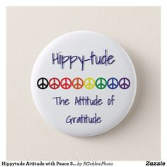 Hippytude Attitude with Peace Sign Rainbow Pinback Button $3.57 Pin it with flash style buttons! #Hippytude Hippy-Tude, the attitude of gratitude! The hippy movement is making a comeback! Multi colored peace signs set the background for text. Peace, love, rainbows, the attitude of gratitude. Follow your bohemian heart with our hippy peace and retro flower designs in our store!