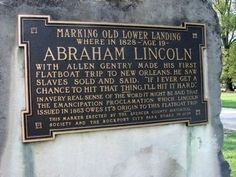 Marker in Rockport Illinois stating where Abraham Lincoln landed a flatbed boat on a trip to New Orleans in 1828 seeing slaves for the first time American Revolutionary War, American Civil War, Abraham Lincoln Facts, New Orleans Travel, Civil War Photos, Travel Humor, Rms Titanic, American Presidents, Gettysburg
