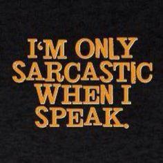 Fluent in sarcasm :)