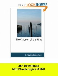 The Children of the King A Tale of Southern Italy (9781426494406) F. Marion Crawford , ISBN-10: 1426494408  , ISBN-13: 978-1426494406 ,  , tutorials , pdf , ebook , torrent , downloads , rapidshare , filesonic , hotfile , megaupload , fileserve