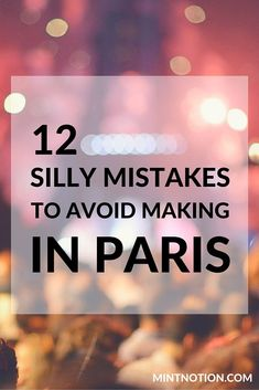 12 silly mistakes to avoid when visiting Paris. This list is so helpful for first-time visitors to France.