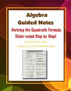 This is a guided, color-coded notebook page for the interactive math notebook on deriving the Quadratic Formula.Blackline master and color-coded answer key included.** My Interactive Note Pages include all or some of the following: step by step color-coded notes, diagrams, graphic organizers and example problems.My Interactive Math Notebook Pages were designed to use in my IMN.
