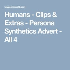 Humans - Clips & Extras - Persona Synthetics Advert - All 4