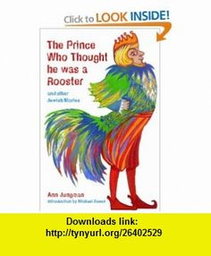 The Prince Who Thought He Was a Rooster and Other Jewish Stories (Folktales from Around the World) (9781845077945) Ann Jungman, Michael Rosen , ISBN-10: 1845077946  , ISBN-13: 978-1845077945 ,  , tutorials , pdf , ebook , torrent , downloads , rapidshare , filesonic , hotfile , megaupload , fileserve