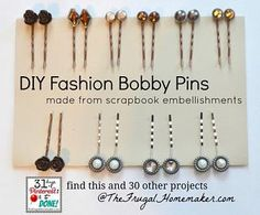 DIY Fashion Bobby Pins made from scrapbook embellishments {day 2 of 31 days of Pinterest: Pinned to Done) | The Frugal Homemaker