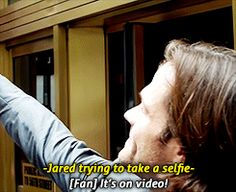 Jared Padalecki, the first person to take a selfie video<---Uhm no, actually, I take one all the time!