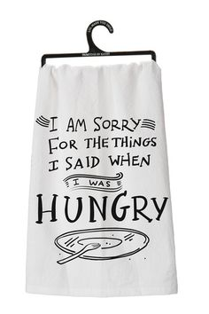 Hungry Tea Towel. I'm sorry for the things I said when I was hungry