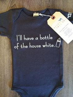 I'll Have A Bottle Of The House White Baby, Boy, Girl, Infant, Toddler, Newborn, Organic, Fair Trade, Bodysuit, Outfit, One Piece