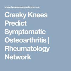 Creaky Knees Predict Symptomatic Osteoarthritis   Rheumatology Network