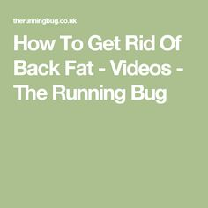 How To Get Rid Of Back Fat - Videos - The Running Bug