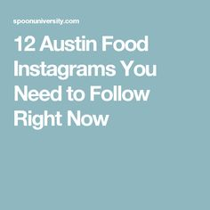 12 Austin Food Instagrams You Need to Follow Right Now