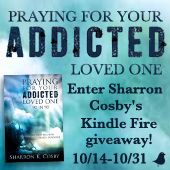 Kindle Fire Giveaway! Sharron Cosby's Praying for Your Addicted Loved One: 90 in 90 provides ninety devotions of strength, hope, and encouragement to families coping with addiction.