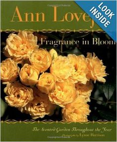 Fragrance in Bloom: The Scented Garden Throughout the Year: Ann Lovejoy, Lynne Harrison: 9781570613975: Amazon.com: Books