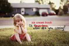 Ice cream trucks are way cooler than true love anyway :) Plus why would a little girl worry about that stuff?